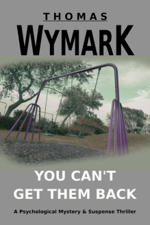 You Can't Get Them Back (a psychological mystery & suspense thriller) by Thomas Wymark