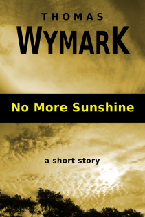 No More Sunshine (a short story) by Thomas Wymark